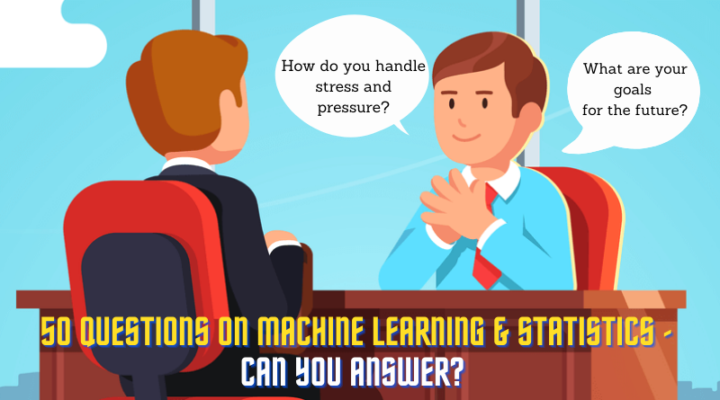 50 Questions on statistics and machine learning - Can you answer?